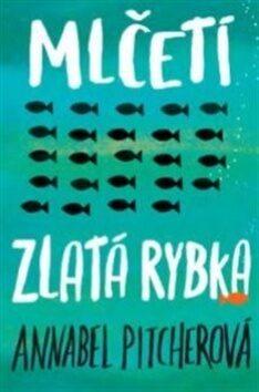 Mlčeti zlatá rybka - Annabel Pitcherová