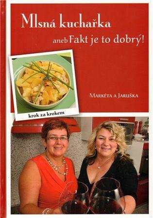 Mlsná kuchařka aneb Fakt je to dobrý - Markéta Markvartová, Jaroslava Škrábalová