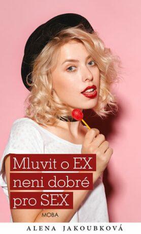 Mluvit o ex… není dobré pro sex - Alena Jakoubková