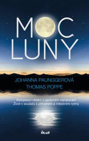 Moc Luny - Komplexní vědění o správném načasování; Život v souladu s přírodními a měsíčími rytmy - Johanna Paunggerová