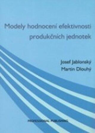 Modely hodnocení efektivnosti produkčních jednotek - Martin Dlouhý