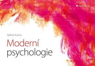 Moderní psychologie - Hlavní obory a témata současné psychologické vědy - Dalibor Kučera