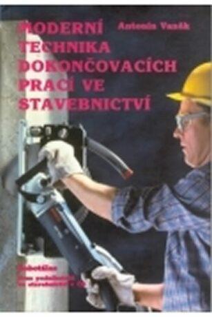 Moderní technika dokončovacích prací ve stavebnictví - Antonín Vaněk