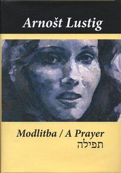 Modlitba / A Prayer - Arnošt Lustig, Josef Hnízdil