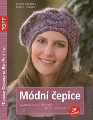 Módní čepice - Vlastnoručně pletené čepice pro celou rodinu - Frauke Kiedaisch, Tanja Steinbach