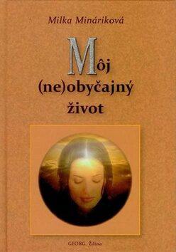 Môj (ne)obyčajný život - Milka Mináriková