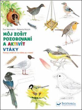 Môj zošit pozorovaní a aktivít Vtáky - Herrmann Éve, Roberta Rocchi