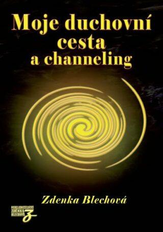 Moje duchovní cesta a channeling - Zdenka Blechová