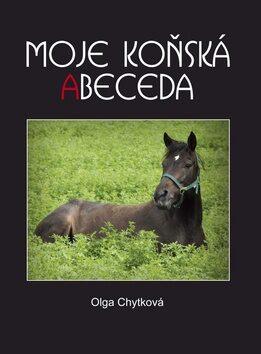 Moje koňská abeceda - Olga Chytková
