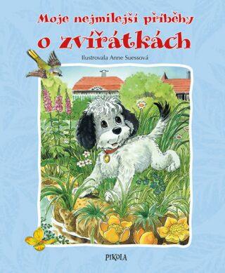 Moje nejmilejší příběhy o zvířátkách - Anne Suessová, Ingrid Pabstová