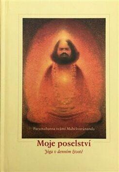 Moje poselství - Mahéšvaránanda Paramhans Svámí