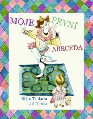 Moje první abeceda - Jiří Trnka, Klára Trnková
