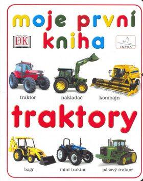 Moje první kniha Traktory - kolektiv Dorling Kindersley