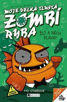 Moje velká tlustá zombí ryba Žij a nechej plavat - Mo O'harová