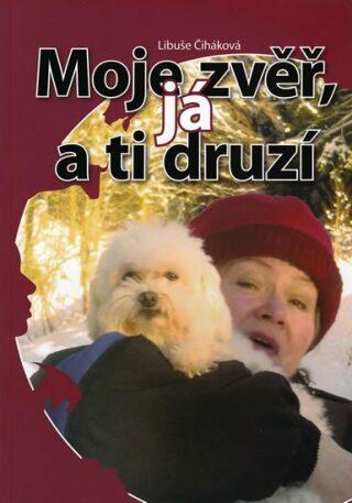 Moje zvěř, já a ti druzí - Libuše Čiháková