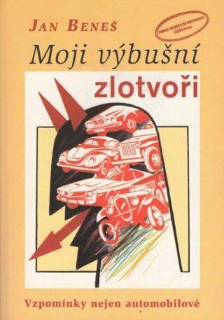 Moji výbušní zlotvoři - Vzpomínky nejen automobilové - Jan Beneš