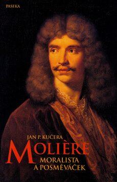 Moliere - Moralista nebo posměváček - Jan P. Kučera,