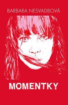 Momentky - Barbara Nesvadbová