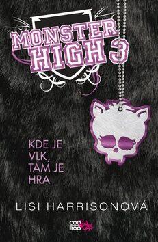 Monster High 3 Kde je vlk, tam je hra - Lisi Harrison