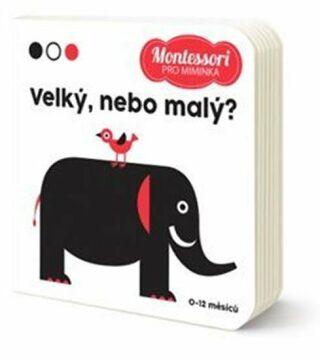 Montessori pro miminka: Velký nebo malý - Chiara  Piroddi,