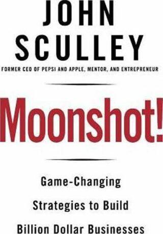 Moonshot!: Game-Changing - Sculley John