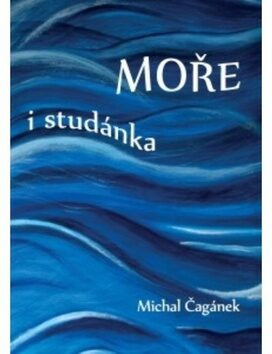 Moře i studánka - Michal Čagánek
