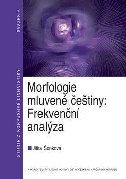 Morfologie mluvené češtiny: Frekvenční analýza - Jitka Šonková