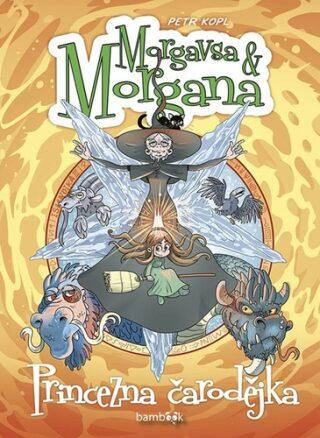 Morgavsa a Morgana - Princezna čarodějka - Petr Kopl