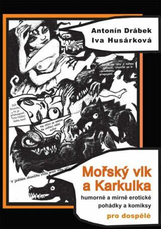 Mořský vlk a Karkulka - Antonín Drábek, Iva Husárková