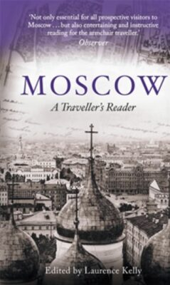 Moscow - A Traveller´s Reader - Kelly Laurence