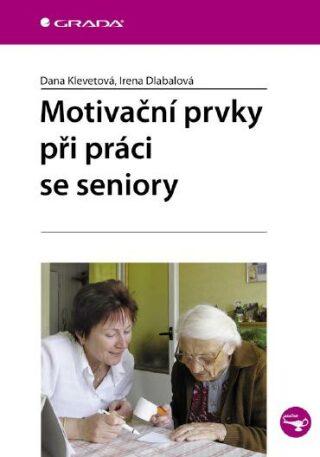 Motivační prvky při práci se seniory - Dana Klevetová, Irena Dlabalová - e-kniha