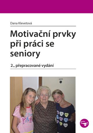 Motivační prvky při práci se seniory - Dana Klevetová - e-kniha