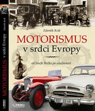 Motorismus v srdci Evropy od Josefa Božka po současnost - Zdeněk Král