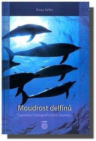 Moudrost delfínů - Tajemství holografického vesmíru - Selke Ilona