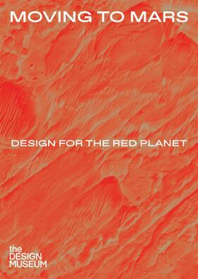Moving to Mars: Design for the Red Planet - Justin McGuirk, Alex Newson