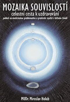 Mozaika souvislostí - Miroslav Holub