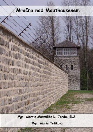 Mračna na Mauthausenem - Martin Maxmilián L. Janda, Marie Trtíková