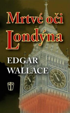 Mrtvé oči Londýna - Edgar Wallace
