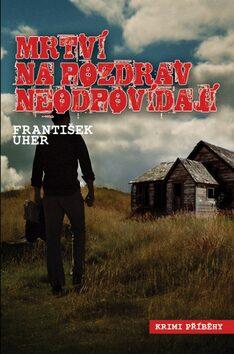 Mrtví na pozdrav neodpovídají - František Uher