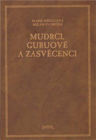 Mudrci, guruové a zasvěcenci - Marie Mihulová, Milan Svoboda