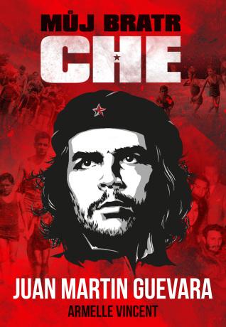Můj bratr Che - Juan Martin Guevara, Vincent Armelle