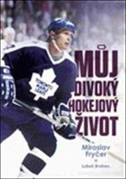Můj divoký hokejový život - Luboš Brabec, Miroslav Fryčer
