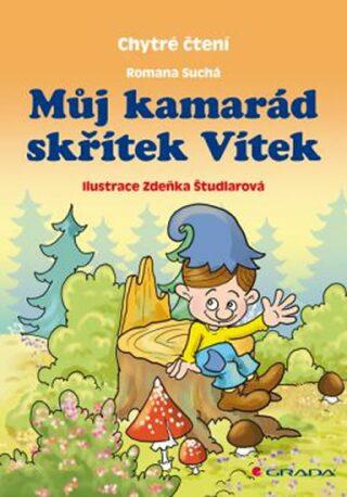Můj kamarád skřítek Vítek - Chytré čtení - Romana Suchá, Zdeňka Študlarová
