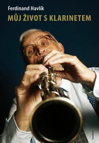 Můj život s klarinetem - Havlík Ferdinand