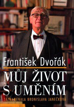Můj život s uměním - Bronislava Janečková, František Dvořák
