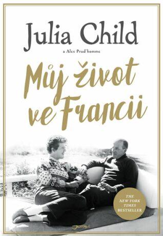 Můj život ve Francii - Julia Childová, Alex Prud'homme