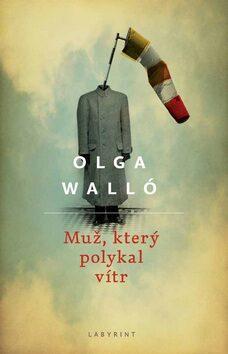 Muž, který polykal vítr - Olga Walló