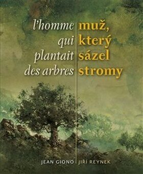 Muž, který sázel stromy / L´homme qui plantait des arbres - Jean Giono