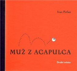 Muž z Acapulca - Ivan Petlan, Luděk Joska