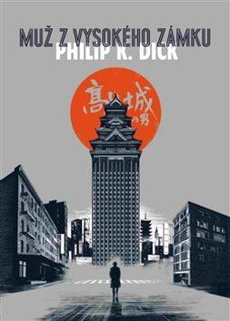 Muž z vysokého zámku - Philip K. Dick